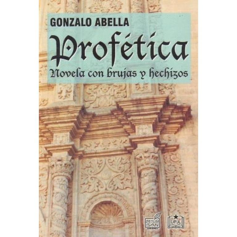 PROFETICA NOVELA CON BRUJAS Y HECHIZOS - GONZALO ABELLA